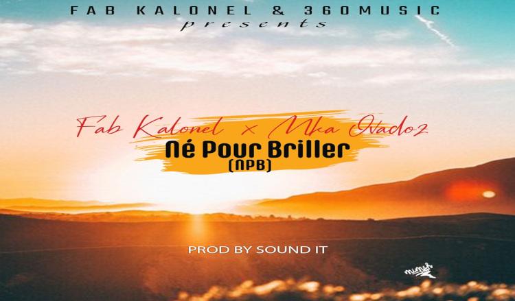 Fab Kalonel feat.  Mka Ovadoz – Né Pour Briller
